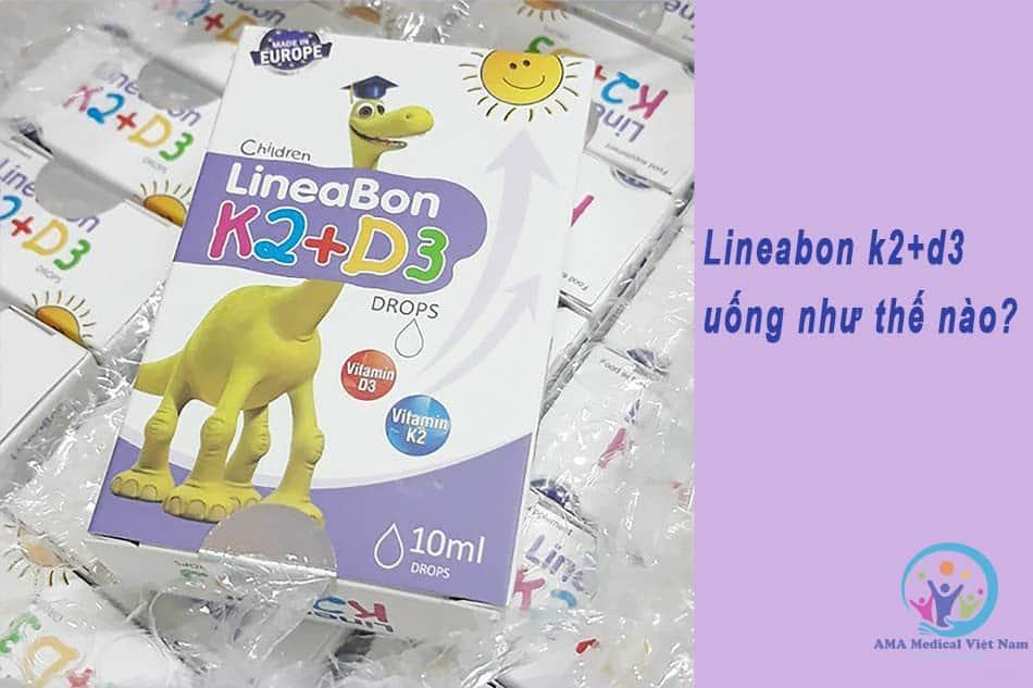 Lineabon K2+D3 uống như thế nào?