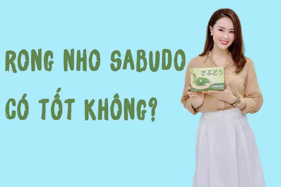Rong nho Sabudo có tốt không?