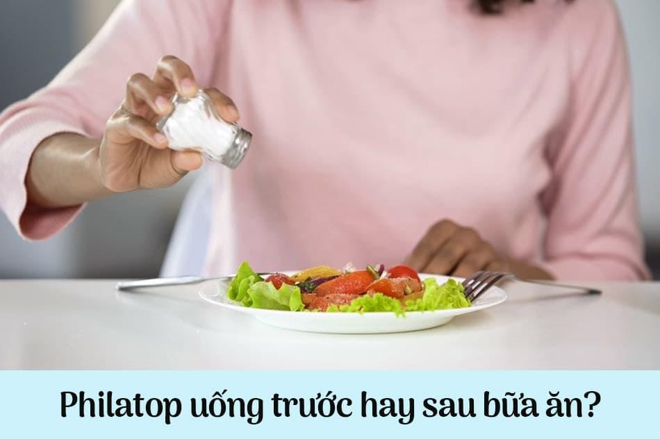 Philatop uống trước hay sau bữa ăn?